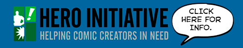 HERO INITIATIVE: Helping Comic Creators in Need. Click here for info.
